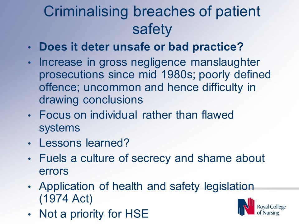 Criminalising breaches of patient safety Does it deter unsafe or bad practice.