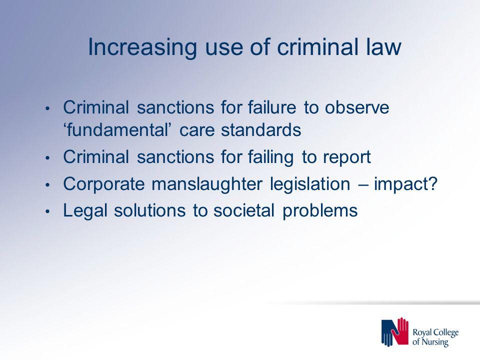 Increasing use of criminal law Criminal sanctions for failure to observe 'fundamental' care standards Criminal sanctions for failing to report Corporate manslaughter legislation – impact.