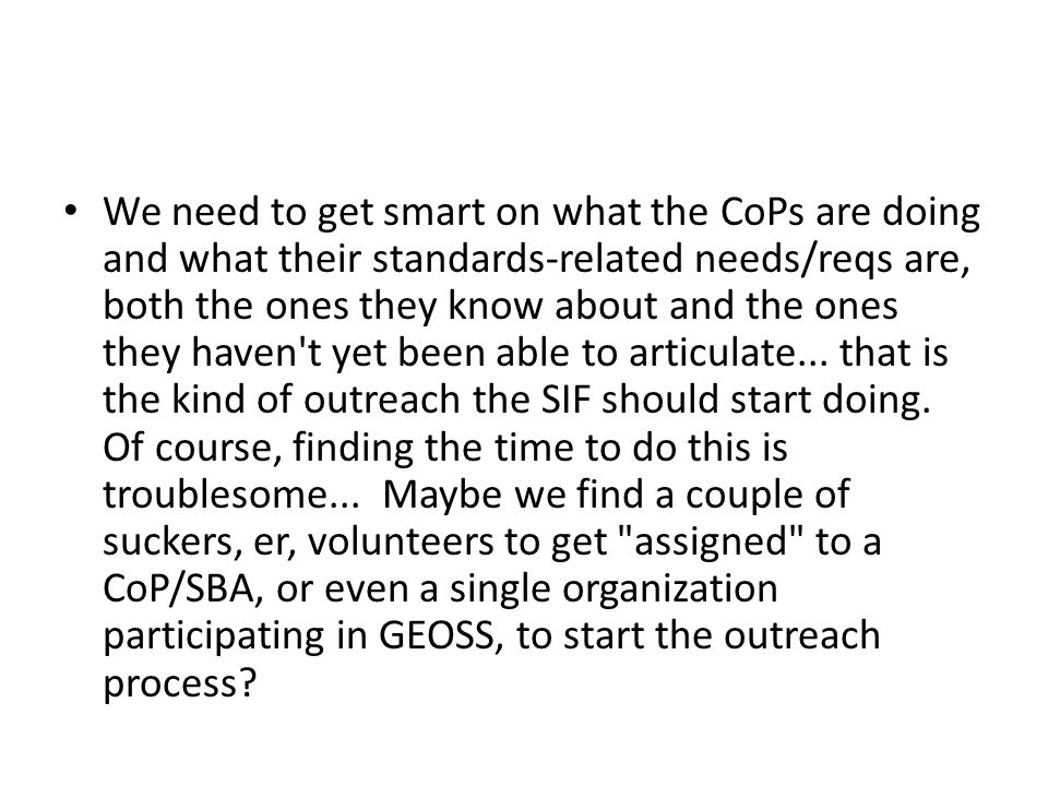 We need to get smart on what the CoPs are doing and what their standards-related needs/reqs are, both the ones they know about and the ones they haven