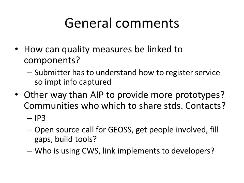 General comments How can quality measures be linked to components? – Submitter has to understand how to register service so impt info captured Other w