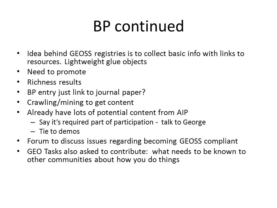 BP continued Idea behind GEOSS registries is to collect basic info with links to resources. Lightweight glue objects Need to promote Richness results