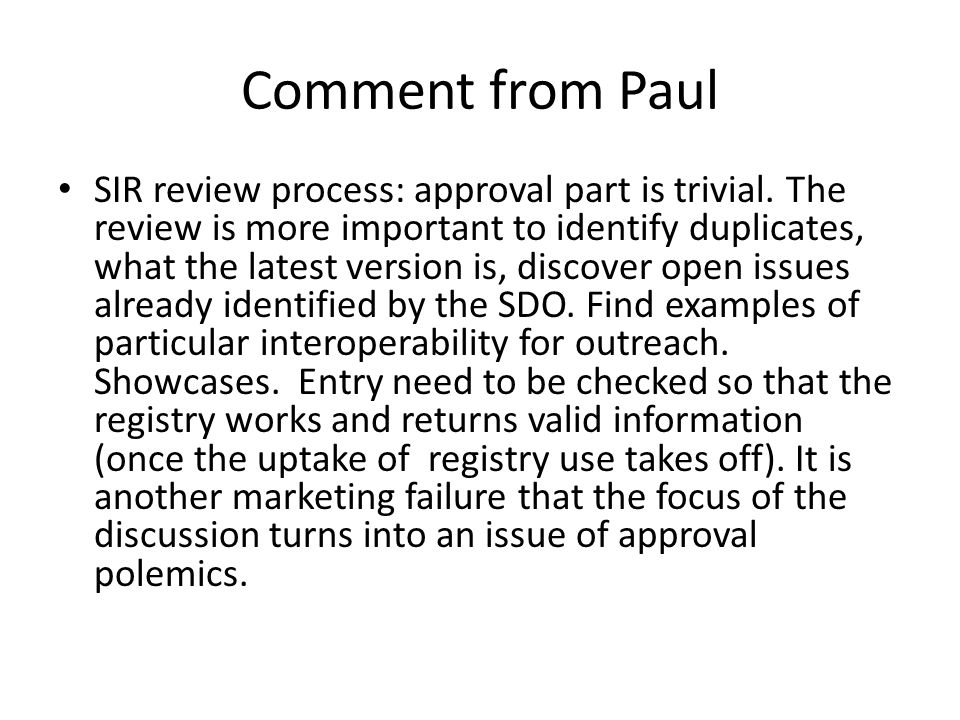 Comment from Paul SIR review process: approval part is trivial. The review is more important to identify duplicates, what the latest version is, disco