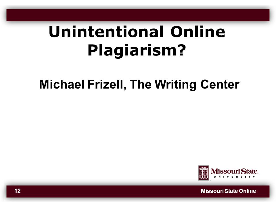 Missouri State Online 12 Unintentional Online Plagiarism Michael Frizell, The Writing Center