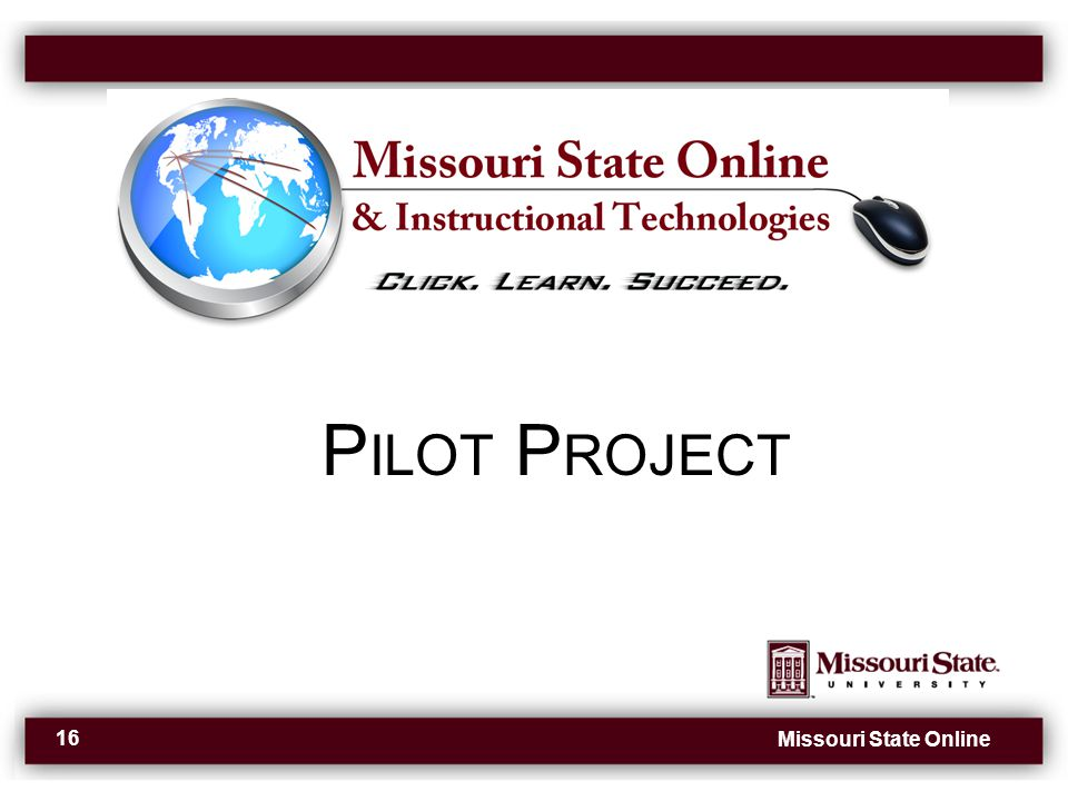Missouri State Online 16 P ILOT P ROJECT