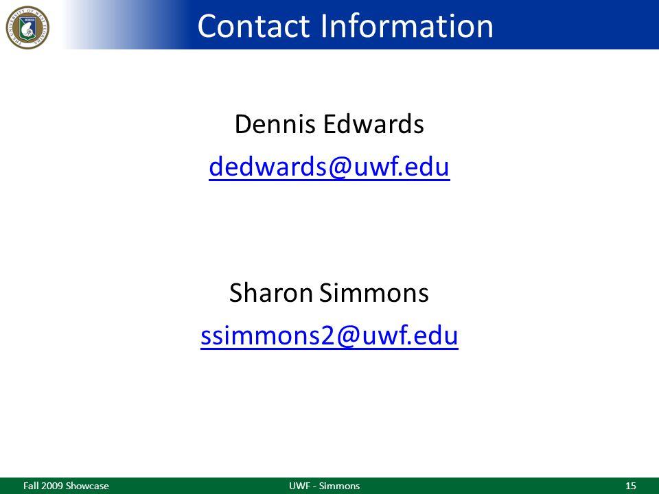 Contact Information Dennis Edwards dedwards@uwf.edu Sharon Simmons ssimmons2@uwf.edu Fall 2009 ShowcaseUWF - Simmons15