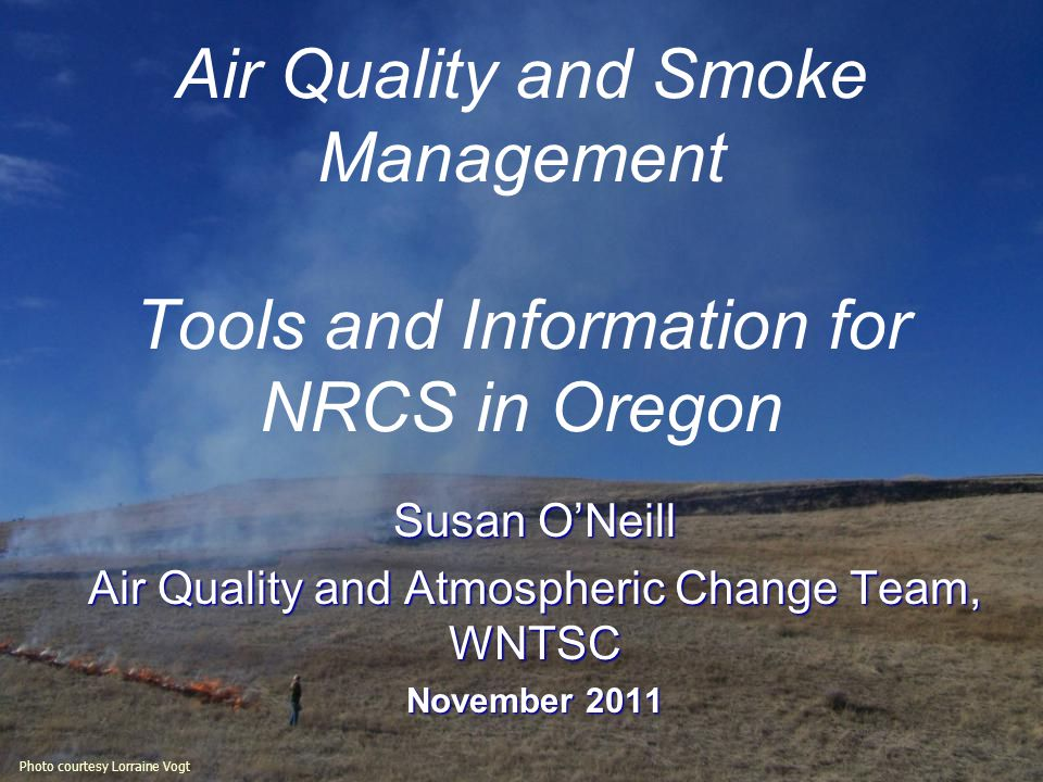 Air Quality and Smoke Management Tools and Information for NRCS in Oregon Susan O'Neill Air Quality and Atmospheric Change Team, WNTSC November 2011 P