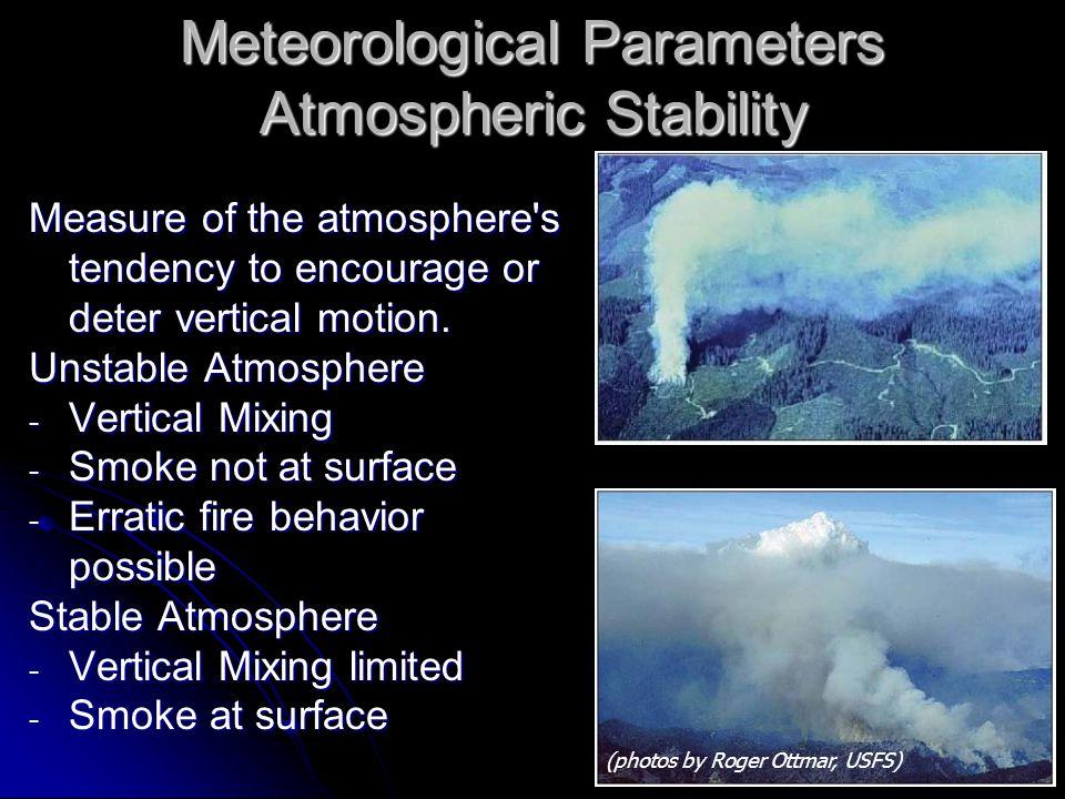 Meteorological Parameters Atmospheric Stability Measure of the atmosphere s tendency to encourage or deter vertical motion.