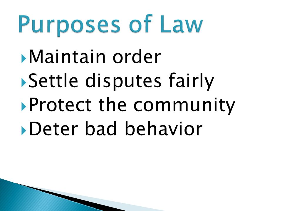  Maintain order  Settle disputes fairly  Protect the community  Deter bad behavior