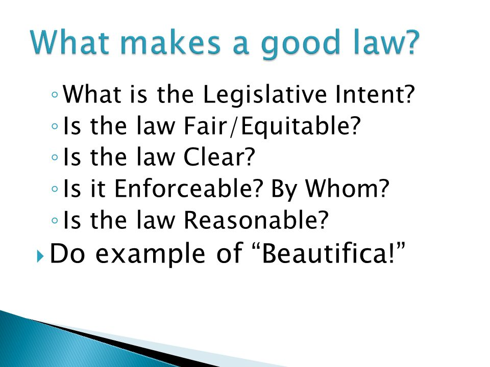 ◦ What is the Legislative Intent. ◦ Is the law Fair/Equitable.