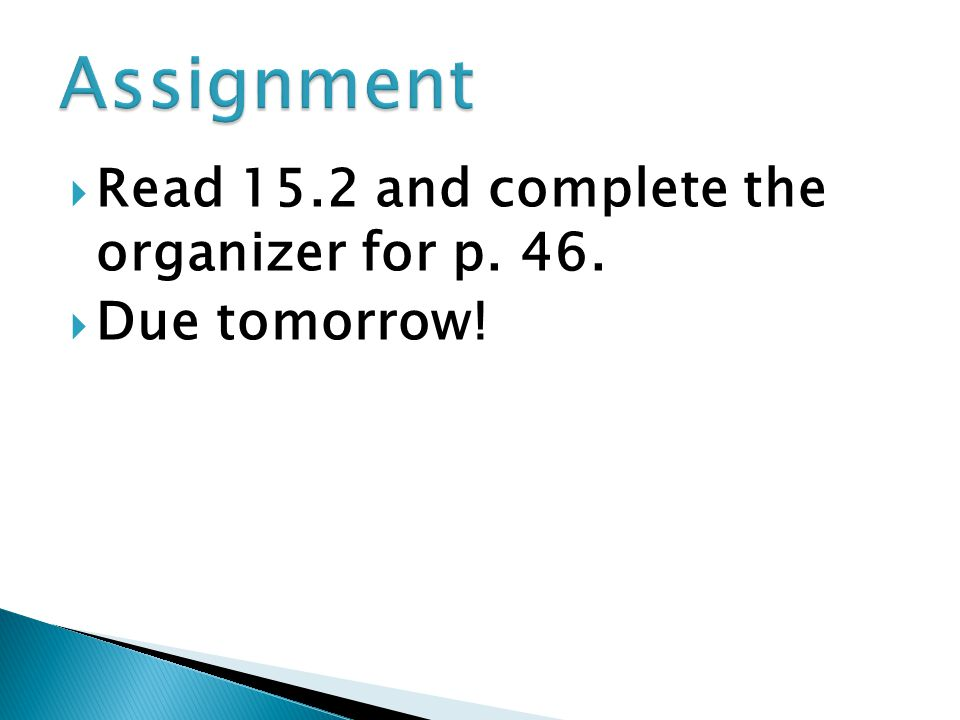  Read 15.2 and complete the organizer for p. 46.  Due tomorrow!