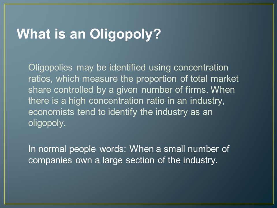 What is an Oligopoly.