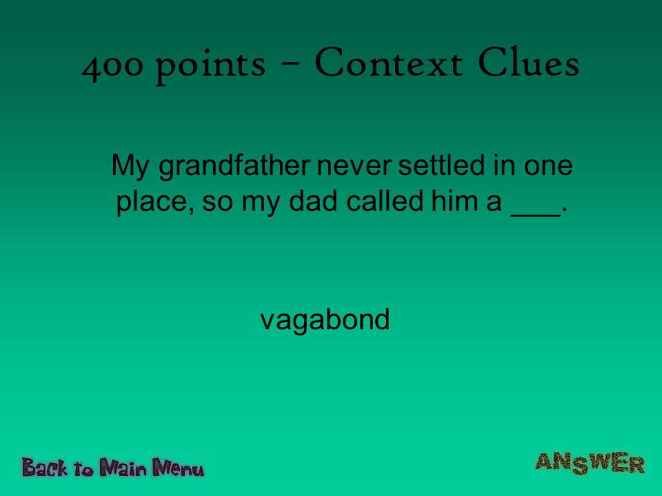 400 points – Context Clues My grandfather never settled in one place, so my dad called him a ___.