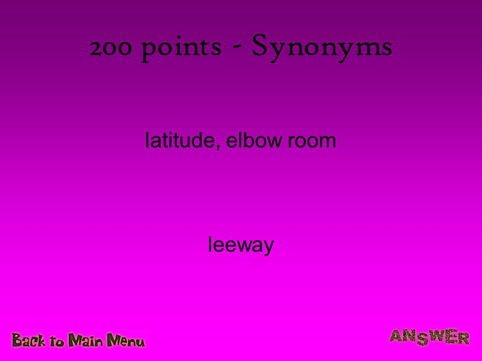 200 points - Synonyms latitude, elbow room leeway