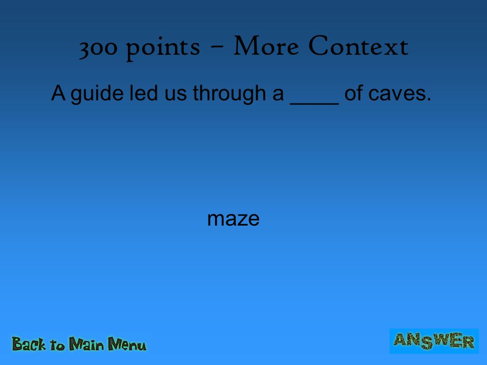 300 points – More Context A guide led us through a ____ of caves. maze