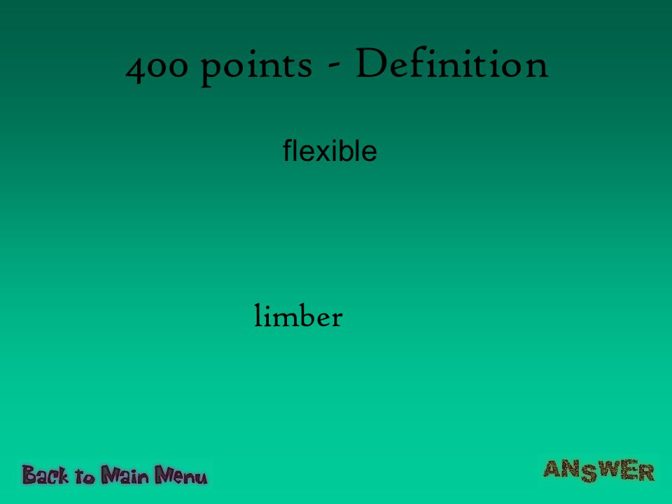 400 points - Definition flexible limber