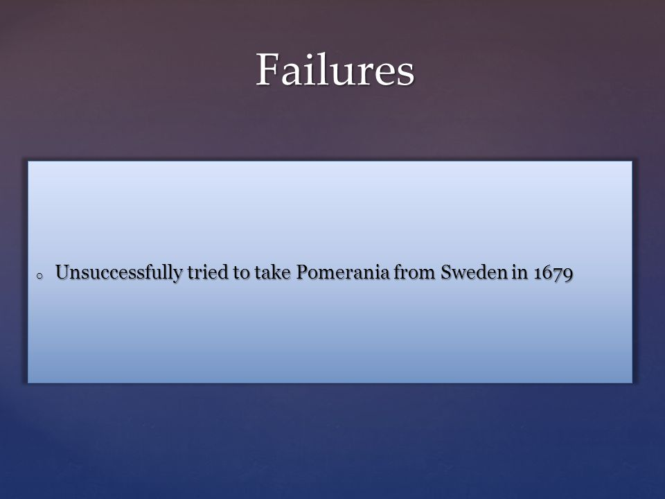 Failures o Unsuccessfully tried to take Pomerania from Sweden in 1679