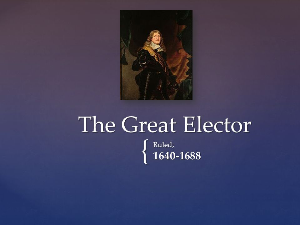 { Ruled;1640-1688 The Great Elector