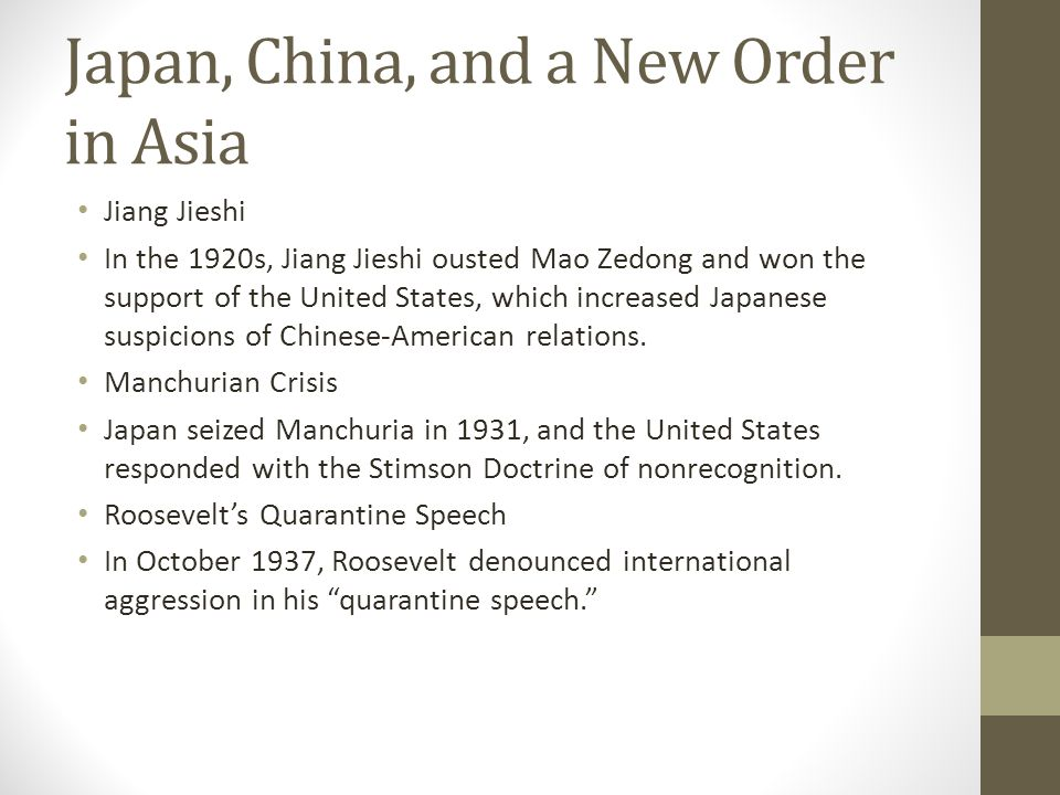 Japan, China, and a New Order in Asia Jiang Jieshi In the 1920s, Jiang Jieshi ousted Mao Zedong and won the support of the United States, which increa