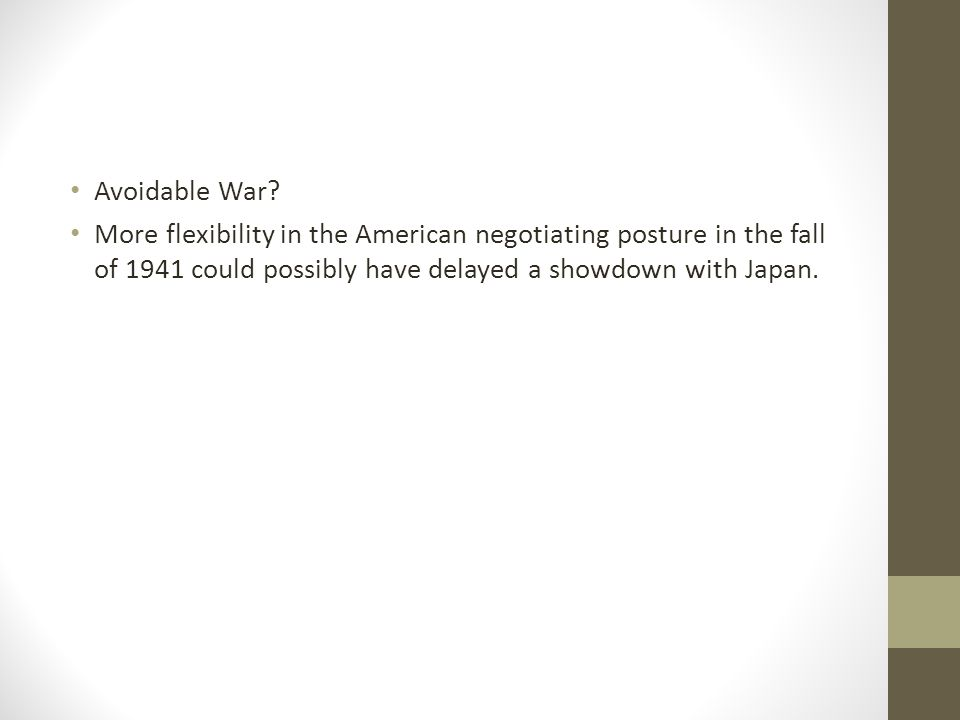 Avoidable War? More flexibility in the American negotiating posture in the fall of 1941 could possibly have delayed a showdown with Japan.