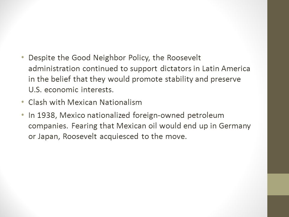 Despite the Good Neighbor Policy, the Roosevelt administration continued to support dictators in Latin America in the belief that they would promote s