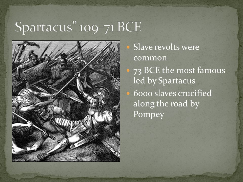 Slave revolts were common 73 BCE the most famous led by Spartacus 6000 slaves crucified along the road by Pompey