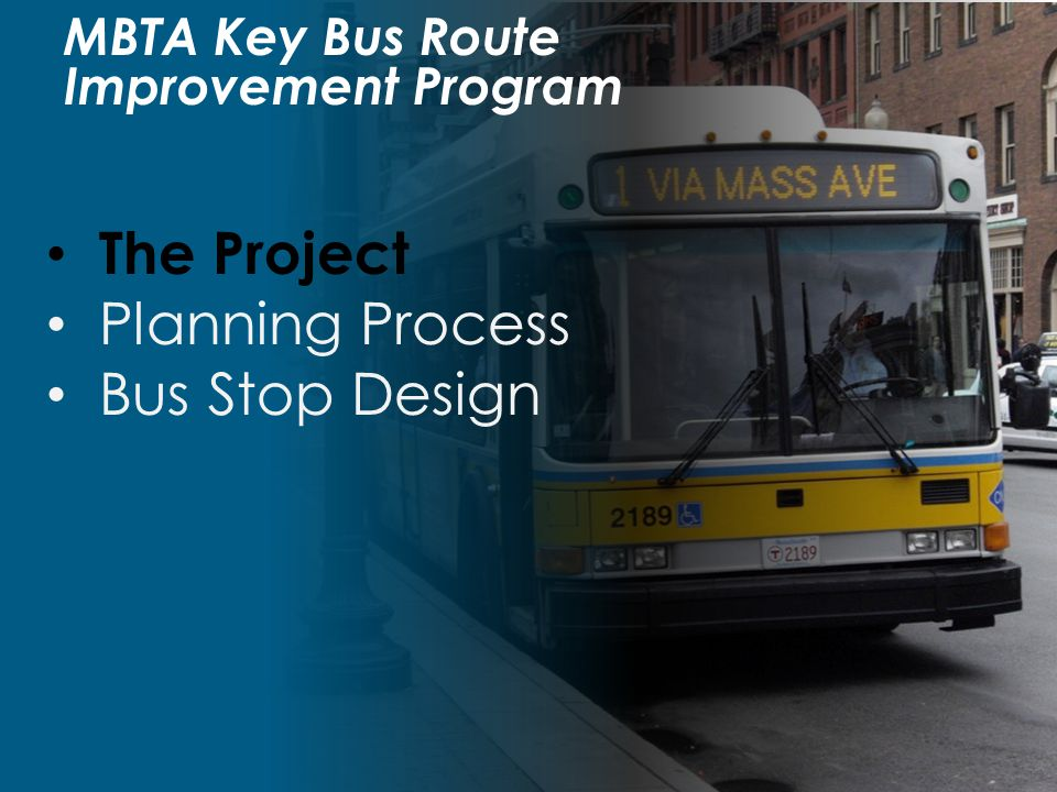 Bus Stop Consolidation Benefits Shortens bus trip times Improves service reliability Minimizes stop & go experience Provides additional parking spaces Ability to provide better stop amenities
