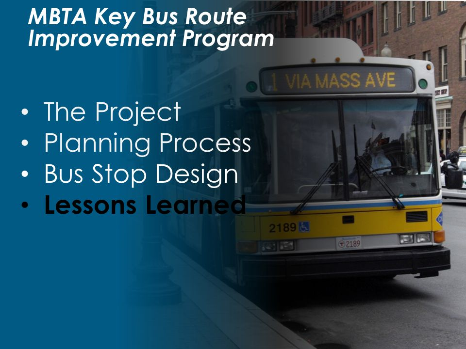 MBTA Key Bus Route Improvement Program The Project Planning Process Bus Stop Design Lessons Learned