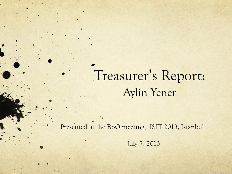 Treasurer's Report: Aylin Yener Presented at the BoG meeting, ISIT 2013, Istanbul July 7, 2013
