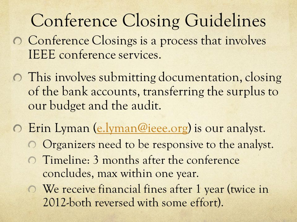 Conference Closing Guidelines Conference Closings is a process that involves IEEE conference services. This involves submitting documentation, closing