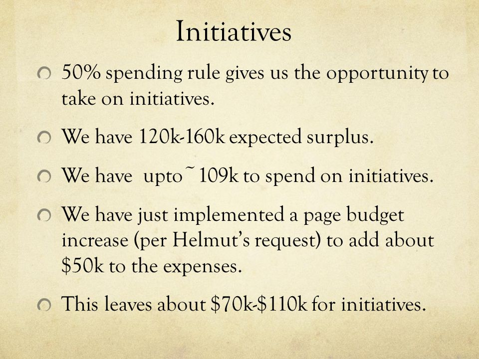 Initiatives 50% spending rule gives us the opportunity to take on initiatives.
