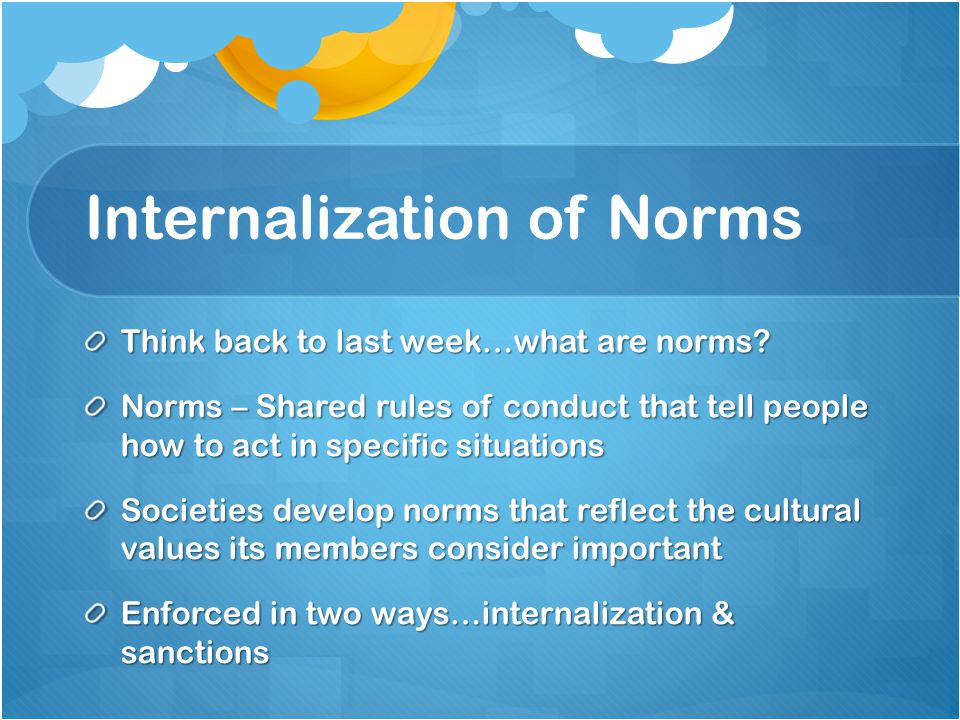 Internalization of Norms Think back to last week…what are norms.