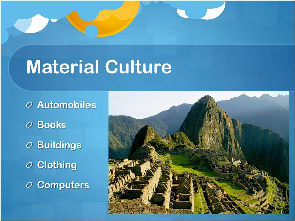 Material Culture AutomobilesBooksBuildingsClothingComputers