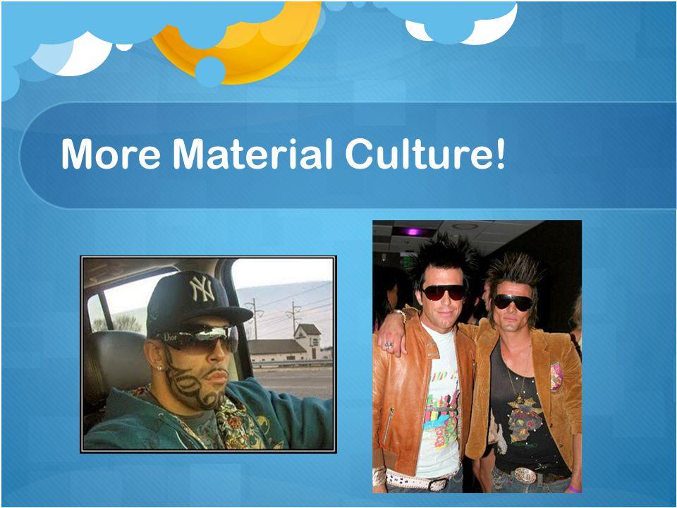 More Material Culture!