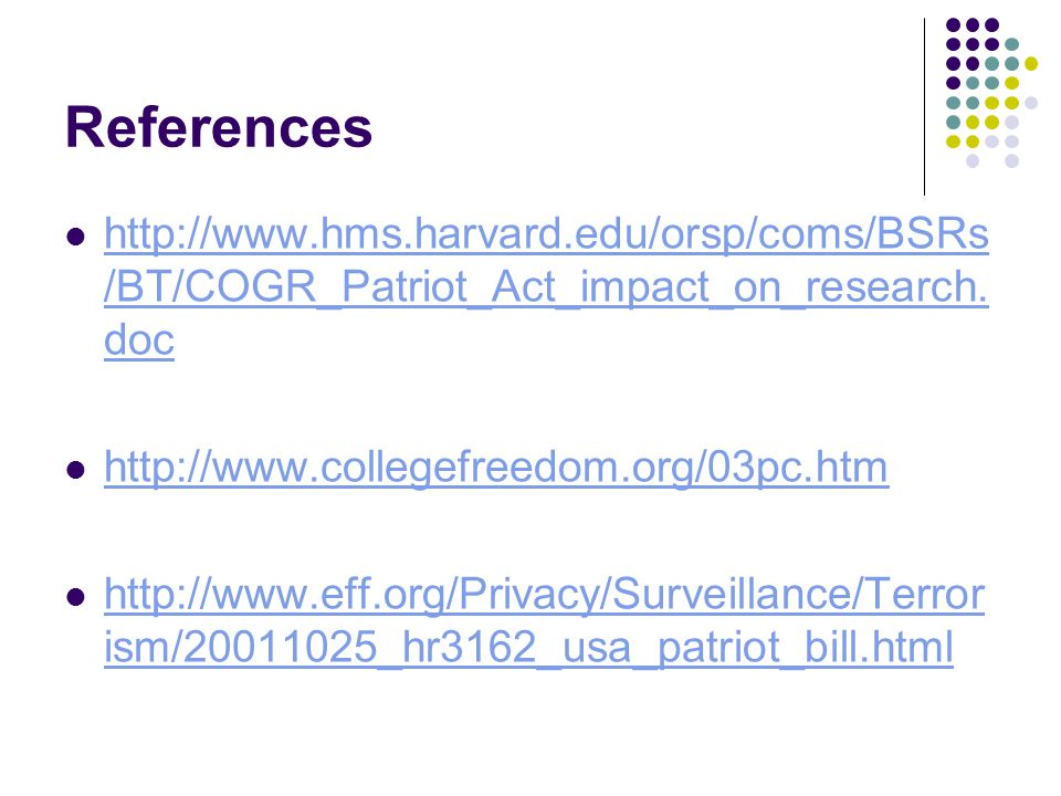 References http://www.hms.harvard.edu/orsp/coms/BSRs /BT/COGR_Patriot_Act_impact_on_research.