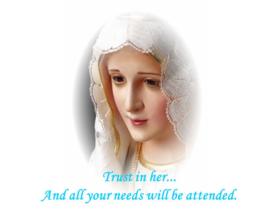 Trust in her... And all your needs will be attended.