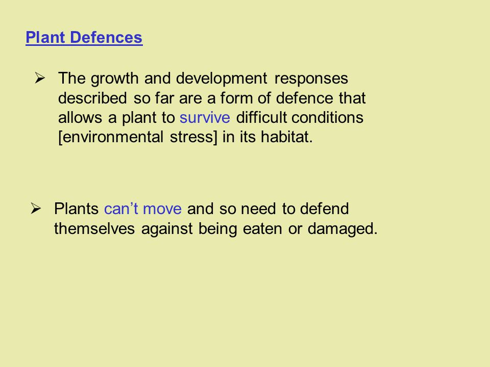 Plant Defences   Plants can't move and so need to defend themselves against being eaten or damaged.   The growth and development responses describ