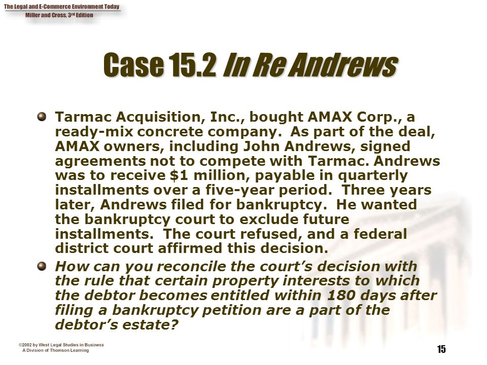 15 Case 15.2 In Re Andrews Tarmac Acquisition, Inc., bought AMAX Corp., a ready-mix concrete company. As part of the deal, AMAX owners, including John