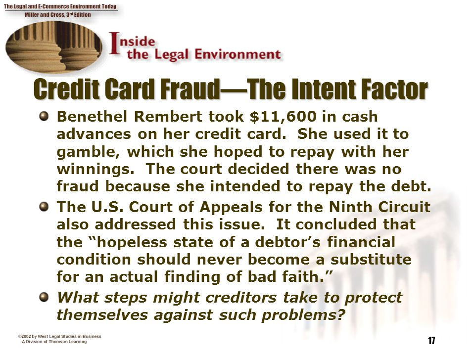 17 Credit Card Fraud—The Intent Factor Benethel Rembert took $11,600 in cash advances on her credit card. She used it to gamble, which she hoped to re
