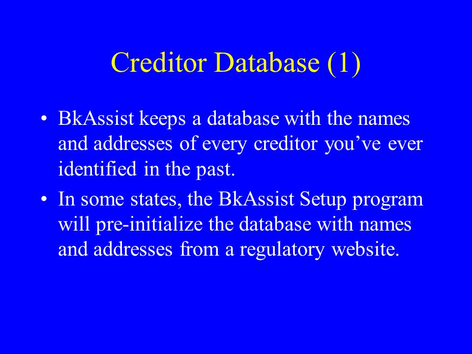 Creditor Database (1) BkAssist keeps a database with the names and addresses of every creditor you've ever identified in the past.