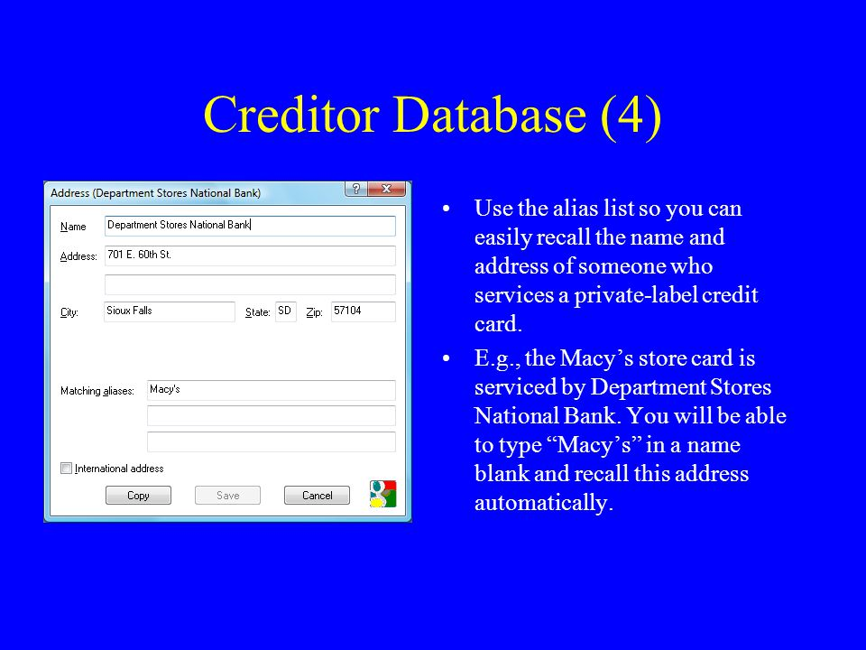 Creditor Database (4) Use the alias list so you can easily recall the name and address of someone who services a private-label credit card.