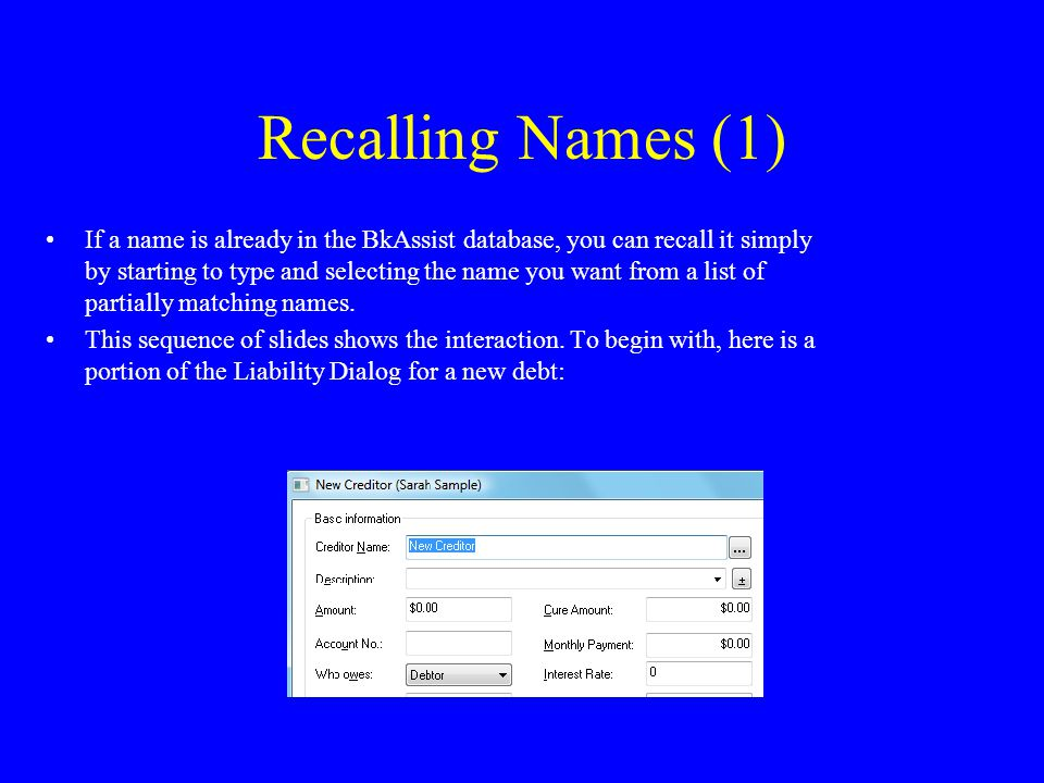 Recalling Names (1) If a name is already in the BkAssist database, you can recall it simply by starting to type and selecting the name you want from a list of partially matching names.