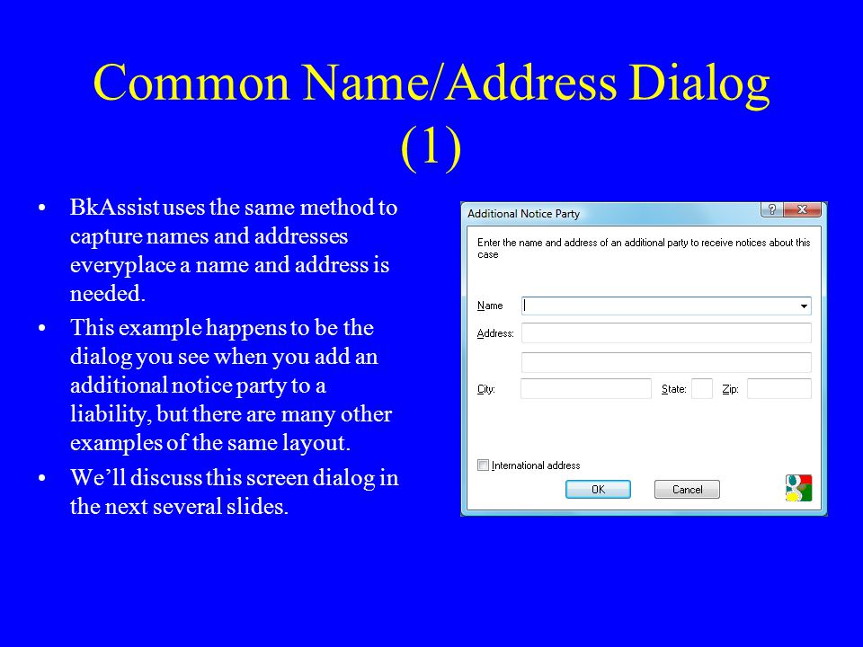 Common Name/Address Dialog (1) BkAssist uses the same method to capture names and addresses everyplace a name and address is needed.