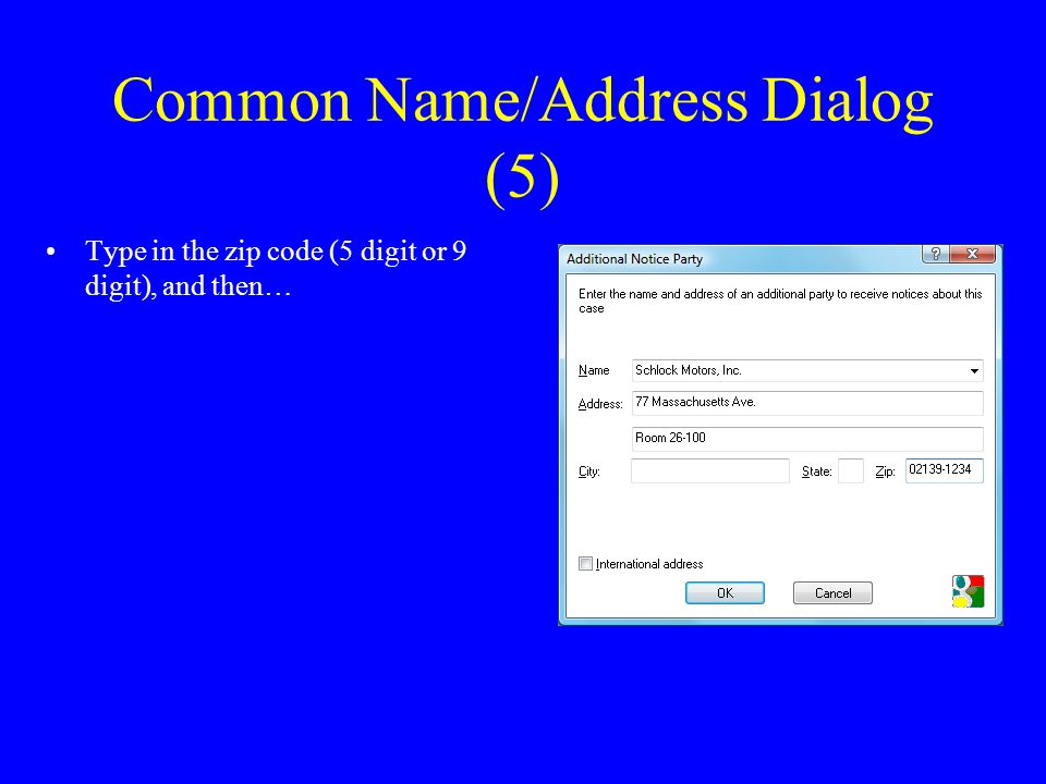 Common Name/Address Dialog (5) Type in the zip code (5 digit or 9 digit), and then…