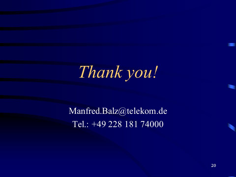 20 Thank you! Manfred.Balz@telekom.de Tel.: +49 228 181 74000