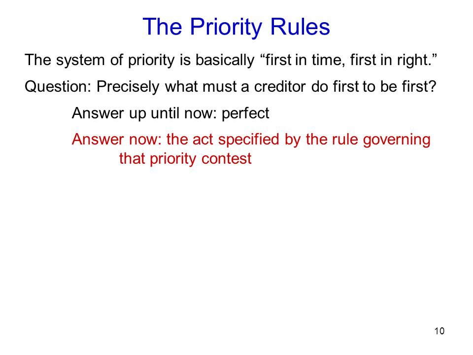 """10 The system of priority is basically """"first in time, first in right."""" Question: Precisely what must a creditor do first to be first? Answer up until"""