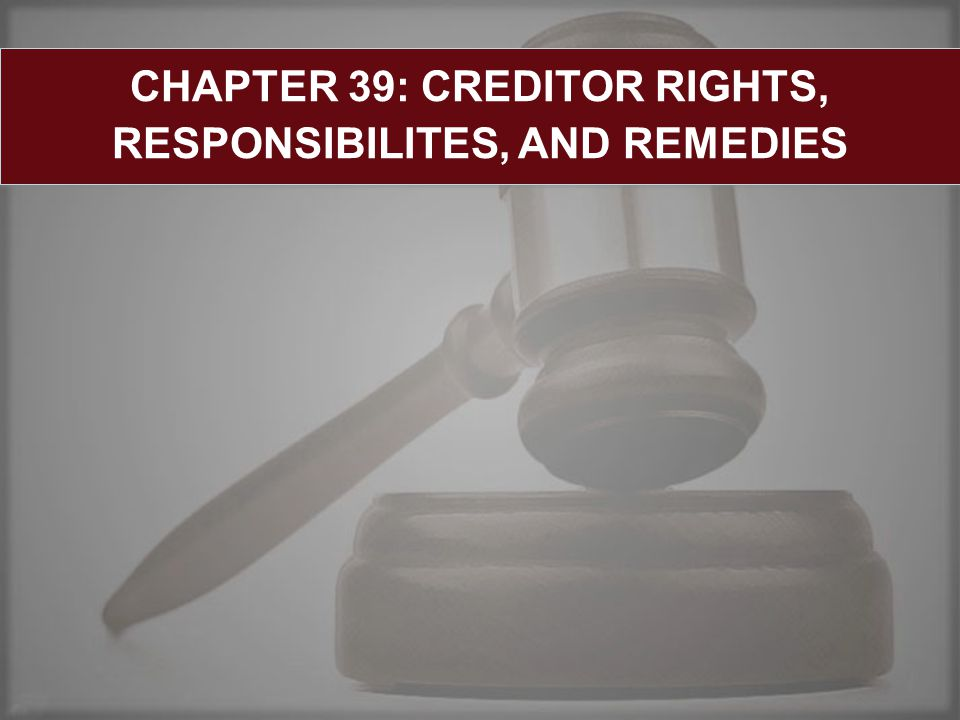 CHAPTER 39: CREDITOR RIGHTS, RESPONSIBILITES, AND REMEDIES