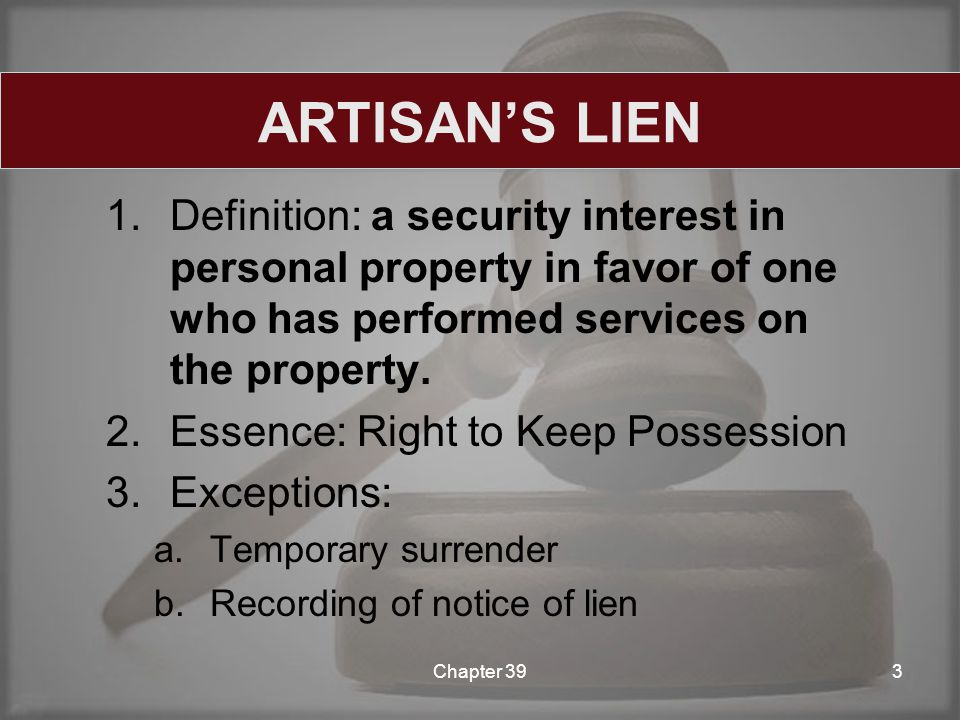 1.Definition: a security interest in personal property in favor of one who has performed services on the property.
