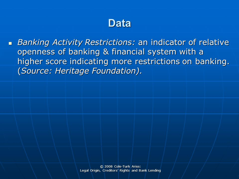 © 2008 Cole-Turk Ariss: Legal Origin, Creditors' Rights and Bank Lending Data Banking Activity Restrictions: an indicator of relative openness of bank