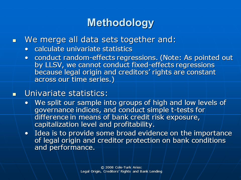 © 2008 Cole-Turk Ariss: Legal Origin, Creditors' Rights and Bank Lending Methodology We merge all data sets together and: We merge all data sets toget
