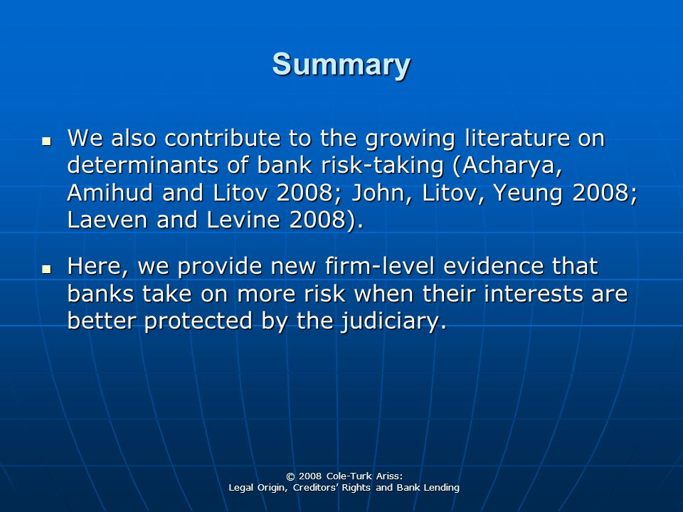 © 2008 Cole-Turk Ariss: Legal Origin, Creditors' Rights and Bank Lending Summary We also contribute to the growing literature on determinants of bank